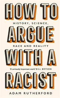 bokomslag How to Argue With a Racist: History, Science, Race and Reality