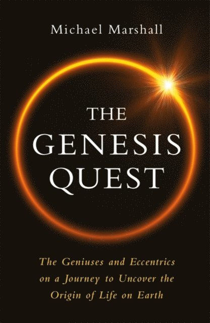 The Genesis Quest: The Geniuses and Eccentrics on a Journey to Uncover the Origin of Life on Earth 1