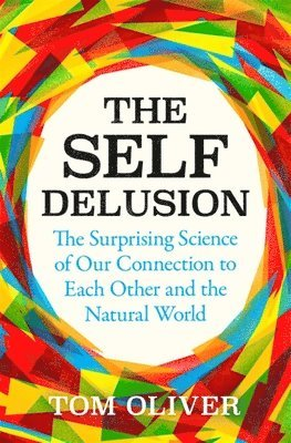 bokomslag The Self Delusion: The Surprising Science of Our Connection to Each Other and the Natural World