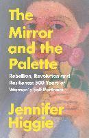 bokomslag The Mirror and the Palette: Rebellion, Revolution and Resilience: 500 Years of Women's Self-Portraits