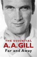 bokomslag Far and Away: The Essential A.A. Gill