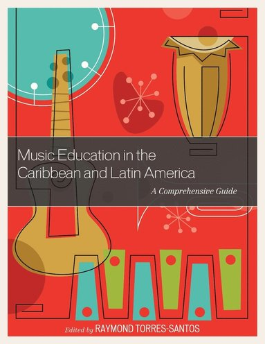 bokomslag Music education in the caribbean and latin america - a comprehensive guide