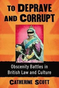 bokomslag To Deprave and Corrupt