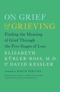 bokomslag On Grief & Grieving: Finding the Meaning of Grief Through the Five Stages of Loss