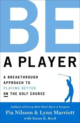bokomslag Be a player - a breakthrough approach to playing better on the golf course