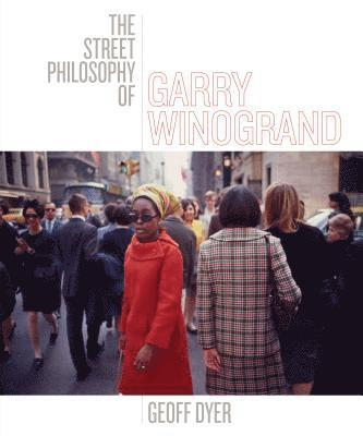 bokomslag The Street Philosophy of Garry Winogrand