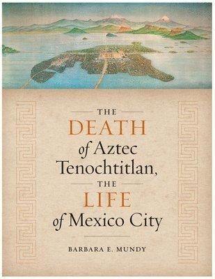 bokomslag The Death of Aztec Tenochtitlan, the Life of Mexico City