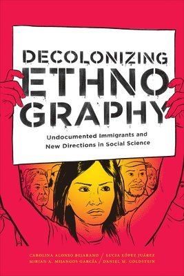 bokomslag Decolonizing Ethnography: Undocumented Immigrants and New Directions in Social Science