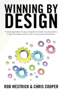 bokomslag Winning by Design: Practical application of Lean principles for transforming the speed to market, the quality, and the costs of new produ