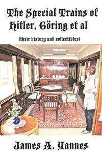 bokomslag The Special Trains of Hitler, Goering et al