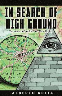 bokomslag In Search of High Ground: The Amorous Adventures of Alex Perez