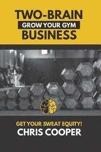 bokomslag Two-Brain Business: Grow Your Gym