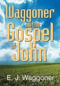 bokomslag Waggoner on the Gospel of John