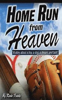 bokomslag Home Run from Heaven: A story about a boy, a dog, a dream, and faith.