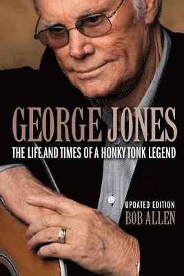 bokomslag George Jones: The Life and Times of a Honky Tonk Legend