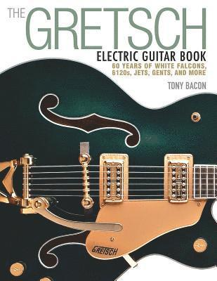 bokomslag Gretsch electric guitar book - 60 years of white falcons, 6120s, jets, gent