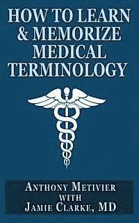 bokomslag How to Learn & Memorize Medical Terminology: ... Using a Memory Palace Specifically Designed for Achieving Medical Fluency