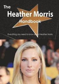 bokomslag The Heather Morris Handbook - Everything You Need to Know about Heather Morris