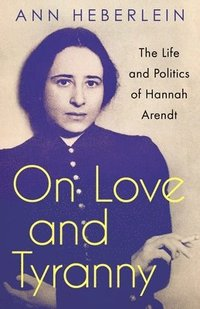 bokomslag Love and Evil: The Life and Philosophy of Hannah Arendt