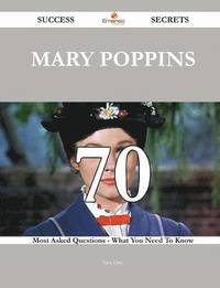 bokomslag Mary Poppins 70 Success Secrets - 70 Most Asked Questions On Mary Poppins - What You Need To Know