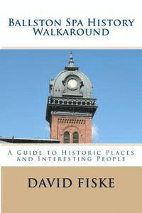 bokomslag Ballston Spa History Walkaround: A Guide to Historic Places and Interesting People