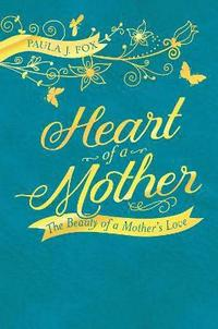 bokomslag Heart of a Mother: The Beauty of a Mother's Love