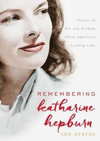 bokomslag Remembering Katharine Hepburn: Stories of Wit and Wisdom About America's Leading Lady