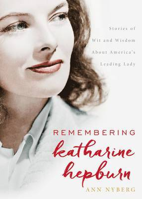 Remembering Katharine Hepburn: Stories of Wit and Wisdom About America's Leading Lady 1