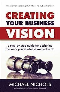 bokomslag Creating Your Business Vision: A Step-by-Step Guide for Designing the Work You've Always Wanted To Do