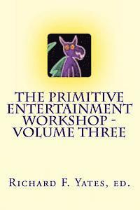 bokomslag The Primitive Entertainment Workshop - Volume Three