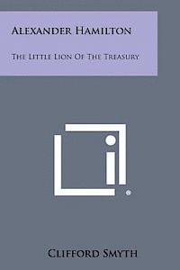 bokomslag Alexander Hamilton: The Little Lion of the Treasury