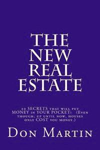 bokomslag The NEW REAL ESTATE: 10 SECRETS that will put MONEY in YOUR POCKET! (Even though, up until now, houses only COST you money.)