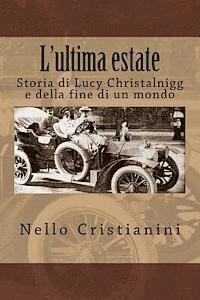 bokomslag L'ultima estate: Storia di Lucy Christalnigg e della fine di un mondo