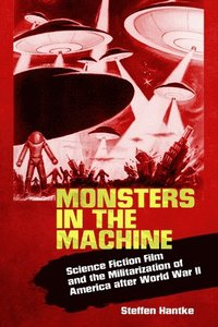 bokomslag Monsters in the Machine: Science Fiction Film and the Militarization of America after World War II