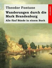 bokomslag Wanderungen durch die Mark Brandenburg: Alle fünf Bände in einem Buch