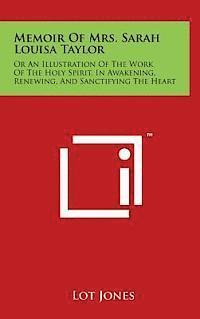 bokomslag Memoir of Mrs. Sarah Louisa Taylor: Or an Illustration of the Work of the Holy Spirit, in Awakening, Renewing, and Sanctifying the Heart