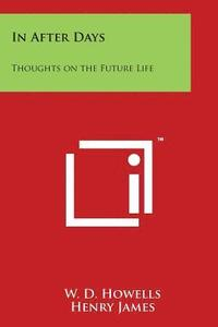 bokomslag In After Days: Thoughts on the Future Life