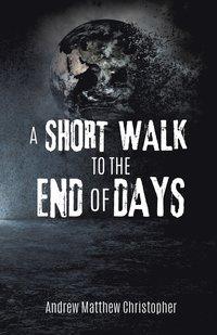 bokomslag A Short Walk to the End of Days