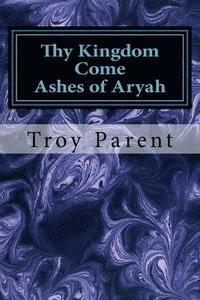 bokomslag Thy Kingdom Come: Ashes of Aryah: Thy Kingdom Come: Ashes of Aryah