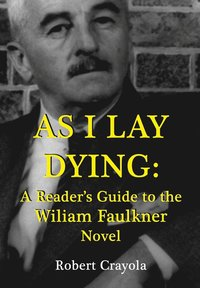 bokomslag As I Lay Dying: A Reader's Guide to the William Faulkner Novel