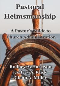 bokomslag Pastoral Helmsmanship: The Pastor's Guide to Church Administration
