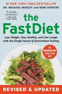 bokomslag The Fastdiet - Revised & Updated: Lose Weight, Stay Healthy, and Live Longer with the Simple Secret of Intermittent Fasting