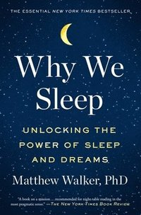 bokomslag Why We Sleep: Unlocking the Power of Sleep and Dreams