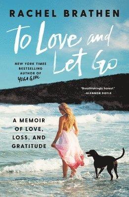 bokomslag To Love and Let Go: A Memoir of Love, Loss, and Gratitude