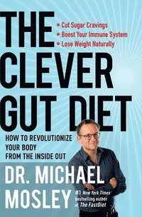 bokomslag The Clever Gut Diet: How to Revolutionize Your Body from the Inside Out