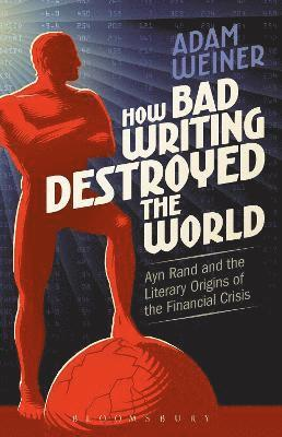 bokomslag How bad writing destroyed the world - ayn rand and the literary origins of