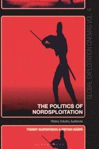 bokomslag The Politics of Nordsploitation: History, Industry, Audiences