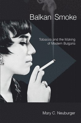 bokomslag Balkan smoke - tobacco and the making of modern bulgaria