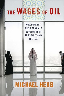 bokomslag The Wages of Oil: Parliaments and Economic Development in Kuwait and the UAE