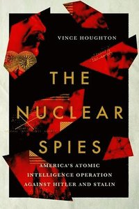 bokomslag The Nuclear Spies: America's Atomic Intelligence Operation against Hitler and Stalin